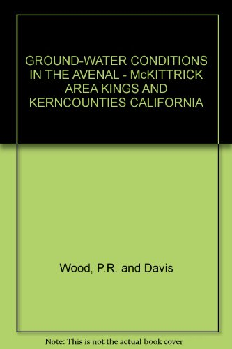 GROUND-WATER CONDITIONS IN THE AVENAL - McKITTRICK AREA KINGS AND KERN COUNTIES CALIFORNIA