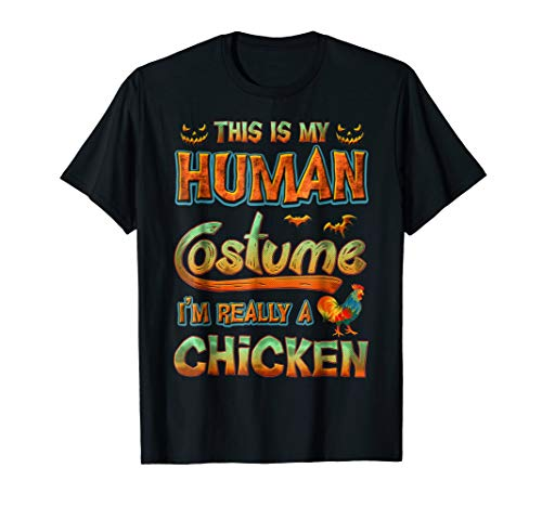 Chicken Halloween My Human Costume I'm Really A