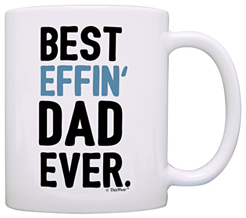 Fathers Day Gifts for Dad Best Effin Dad Ever Perfect Gifts for Dad Gift Coffee Mug Tea Cup White