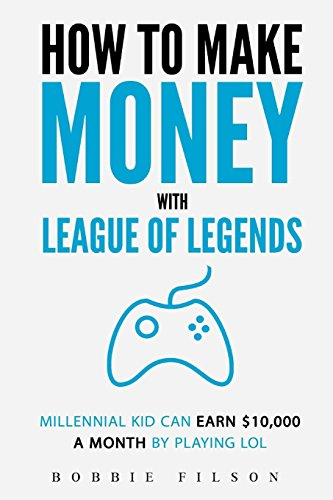 How To Make Money With League Of Legends: Millennial kid can earn $10,000 a month By Playing LOL