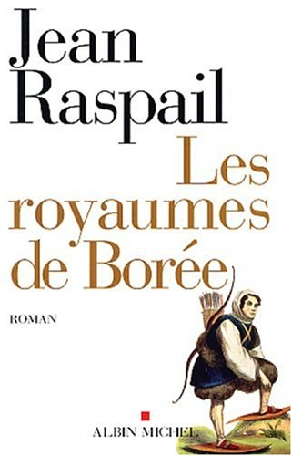 Book cover from Royaumes de Boree (Les) (Romans, Nouvelles, Recits (Domaine Francais)) (English and French Edition) by Jean Raspail