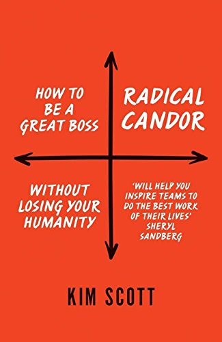 Radical Candor : How to be a Great Boss without Losing your Humanity (English, Paperback, Kim Scott) 10 APRIL 2017 PREORDER