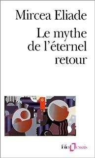 Le Mythe de l'éternel retour : archétypes et répétition, Eliade, Mircea