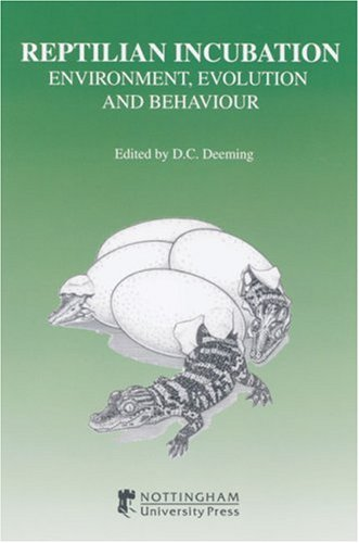 Reptilian Incubation: Environment, Evolution and Behaviour by Nottingham University Press