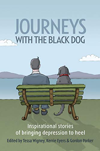 Journeys with the Black Dog: Inspirational Stories of Bringing Depression to Heel Tessa Wigney