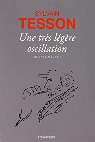 Une Très Légère Oscillation - Journal 2014-2017 French Edition