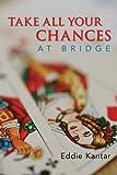 Take All Your Chances at Bridge, Eddie Kantar, 1897106556
