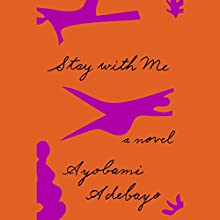 Stay with Me: A Novel Audiobook by Ayobami Adebayo Narrated by Adjoa Andoh