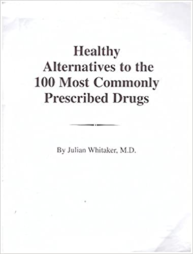 Healthy Alternatives to the 100 Most Commonly Prescribed Drugs (including  chapter on Natural Therapies): M.D. Julian Whitaker: Amazon.com: Books