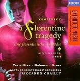 Zemlinsky: Eine florentinische Tragödie (A Florentine Tragedy) / Alma Mahler: Lieder ~ Vermillion / Dohmen / Kruse / Chailly