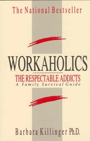 Workaholics: The Respectable Addicts, A Family Survival Guide