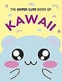 The Super Cute Book of Kawaii