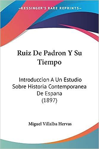 Ruiz de Padron y Su Tiempo: Introduccion a Un Estudio Sobre ...