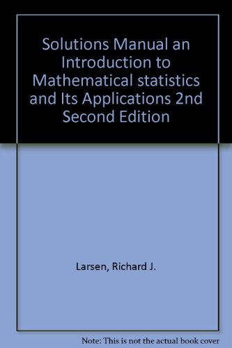 Solutions Manual an Introduction to Mathematical statistics and Its Applications 2nd Second Edition (Introduction To Mathematical Statistics And Its Applications Solutions)