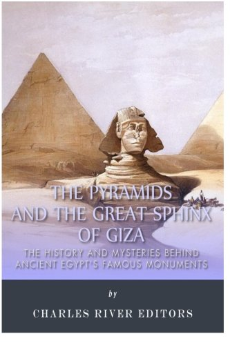The Pyramids and the Great Sphinx of Giza: The History and Mysteries Behind Ancient Egypt's Famous (Great Sphinx Egypt)