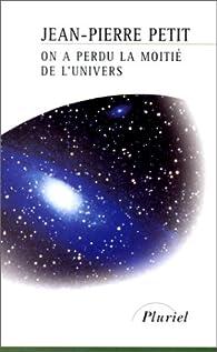 On a perdu la moitié de l'Univers par Jean-Pierre Petit
