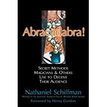 Abracadabra: SECRET METHODS MAGICIANS AND OTHERS USE TO DECEIVE THEIR AUDIENCE