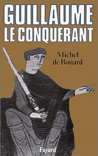 Guillaume le Conquérant par Michel de Boüard