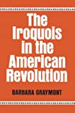 The Iroquois in the American Revolution (Iroquois and Their Neighbors)