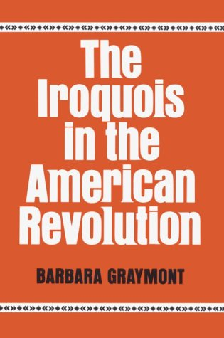 - The Iroquois in the American Revolution (Iroquois and Their Neighbors)