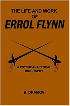 Book THE LIFE AND WORK OF ERROL FLYNN: A PSYCHOANALYTICAL BIOGRAPHY