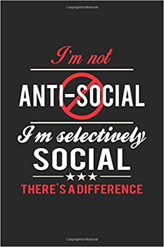 0657457bf2 I'm not anti-social. I'm selectively social. There's a difference:  Sarcastic Writing Journal Lined, Diary, Notebook for Men & Women Paperback  – May 17, 2017