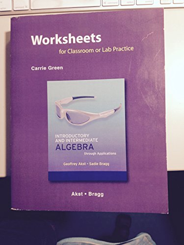 Worksheets for Classroom or Lab Practice for Introductory and Intermediate Algebra through Applications