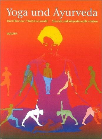 Yoga und Ayurveda. Sinnlich und körperbewußt erleben.: Uschi ...