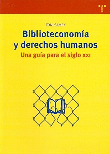 Biblioteconomía y derechos humanos. Una guía para el siglo XXI (Biblioteconomía y Administración Cultural) Tapa blanda – 1 oct 2008 Toni Samek Ediciones Trea S.L. 8497043944