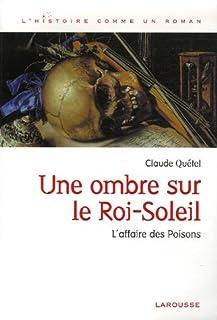 Une ombre sur le Roi-Soleil : l'affaire des Poisons, Quétel, Claude