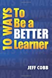 10 Ways to Be a Better Learner, Jeff Cobb, 1468102354