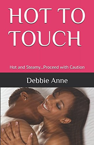 HOT TO TOUCH: Hot and Steamy...Proceed with Caution Text fb2 ebook