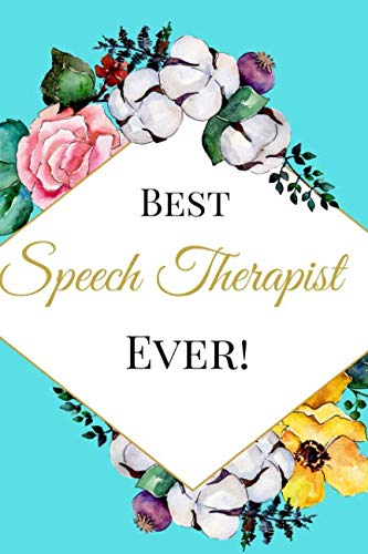 Best Speech Therapist Ever: The Best Appreciation and Funny Thank You College Ruled Lined Floral Book, Diary, Notebook Journal Gift for School Office ... Job Promotion, Graduation or Retirement