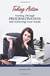 Taking Action: Working Through Procrastination and Achieving Your Goals
