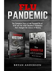 Flu Pandemic: The Complete Story of the Spanish Flu of 1918 and the other Deadliest Pandemics that changed the course of History.