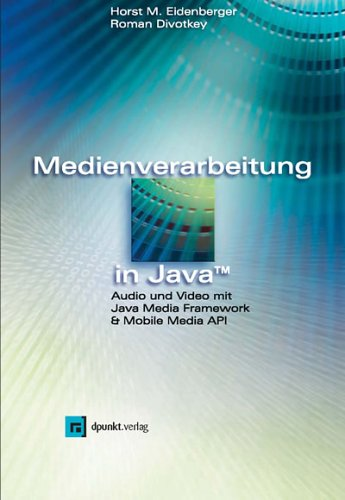 Medienverarbeitung in Java. Audio und Video mit Java Media Framework & Mobile Media API