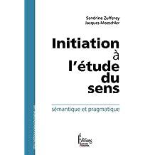 Initiation à l'étude du sens: Sémantique et pragmatique