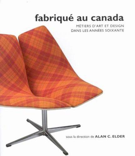 Download Fabrique Au Canada: Metiers D'Art Et Design Dans Les Annees Soixante by Alan C Elder (2005-02-25) ebook