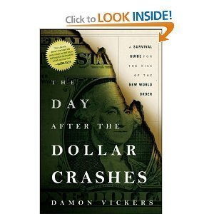 Damon Vickers'sThe Day After the Dollar Crashes: A Survival Guide for the Rise of the New World Order [Hardcover](2011)