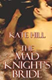 The Mad Knight's Bride, Kate Hill, 1482583208