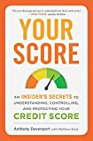 Your Score: An Insider s Secrets to Understanding, Controlling, and Protecting Your Credit Score