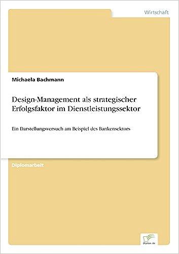 Design-Management als strategischer Erfolgsfaktor im Dienstleistungssektor: Ein Darstellungsversuch am Beispiel des Bankensektors