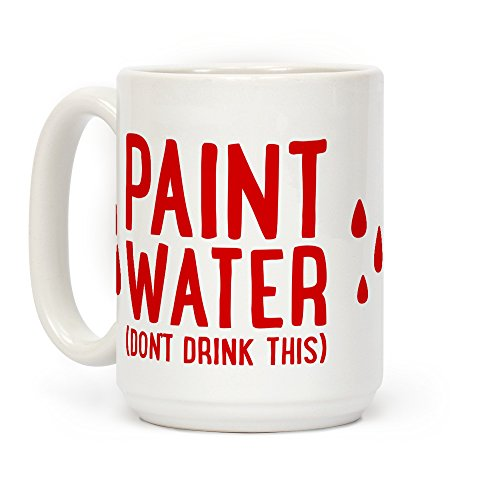 - LookHUMAN Paint Water (Don't Drink This) White 15 Ounce Ceramic Coffee Mug