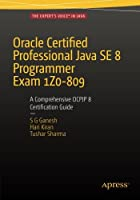 Oracle Certified Professional Java SE 8 Programmer Exam 1Z0-809: A Comprehensive OCPJP 8 Certification Guide Front Cover