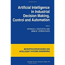 Artificial Intelligence in Industrial Decision Making, Control and Automation (Intelligent Systems, Control and Automation: Science and Engineering Book 14)