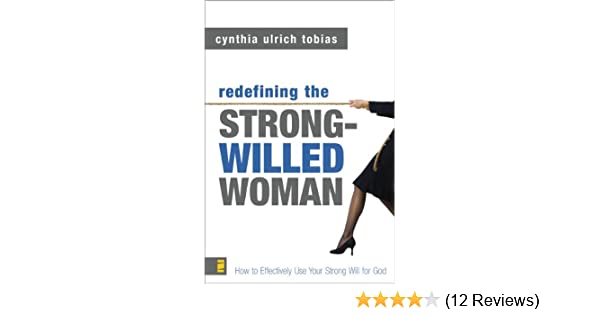 Redefining The Strong Willed Woman Cynthia Ulrich Tobias