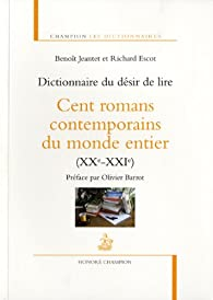 Dictionnaire du désir de lire : Cent romans contemporains du monde entier (XXe-XXIe) par Benoit Jeantet
