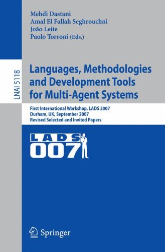 Languages, Methodologies and Development Tools for Multi-Agent Systems: First International Workshop, LADS 2007, Durham, UK, September 4-6, 2007, ... Papers (Lecture Notes in Computer Science) by Brand: Springer