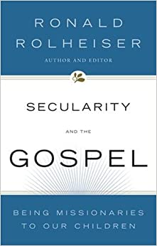 Book Secularity and the Gospel: Being Missionaries to Our Children