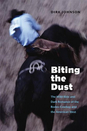 Biting the Dust: The Wild Ride and Dark Romance of the Rodeo Cowboy and the American West pdf